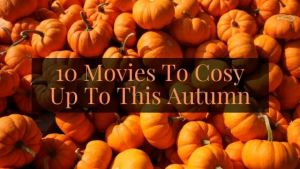 Top Movies to Cosy Up To This Autumn