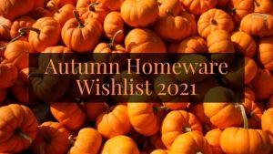 Autumn Homeware Wishlist 2021