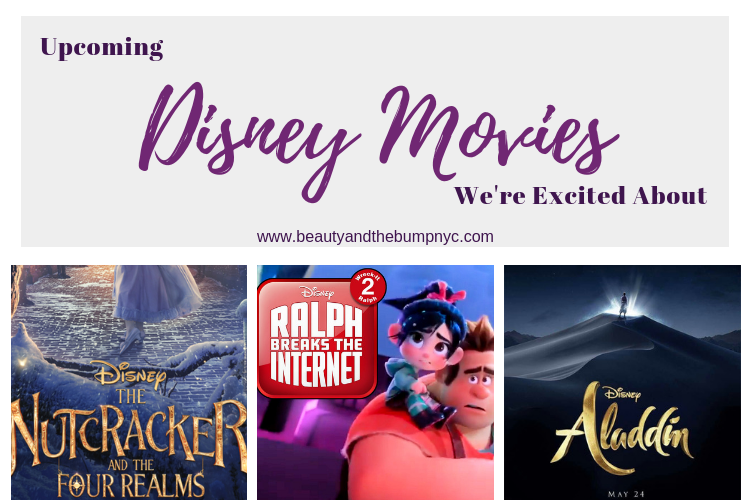 I've grown up on Disney Movies, and we are excited about their upcoming releases like The Nutcracker and the Four Realms, Aladdin, and Mary Poppins Returns.