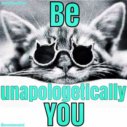Be unapologetically you. - BeautyBeyondBones, top recovery blogger. #faith #edrecovery