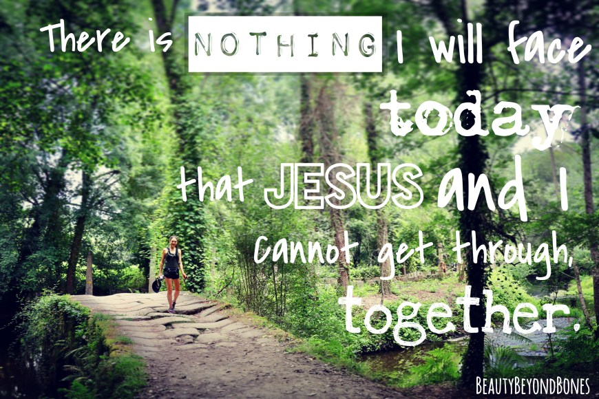 There is nothing I will face today that Jesus and I cannot get through, together. - BeautyBeyondBones #edrecovery #recovery #faith #catholic #christianity #blog