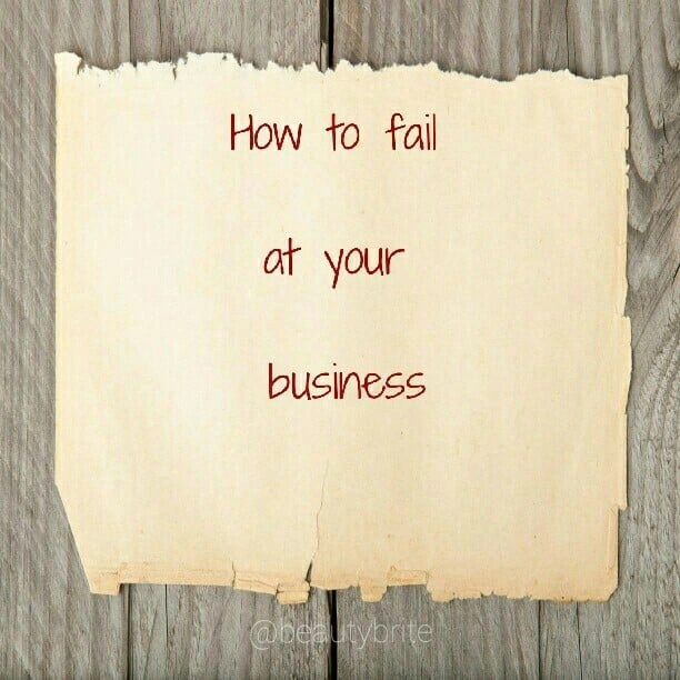 How to fail at your business