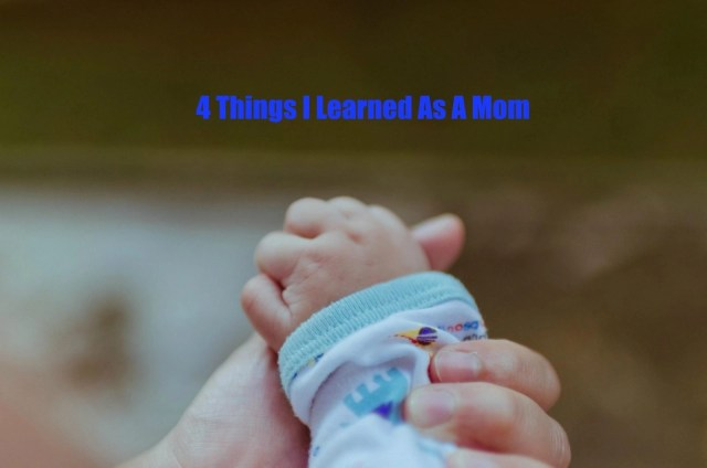 4 Things I Learned As A Mom