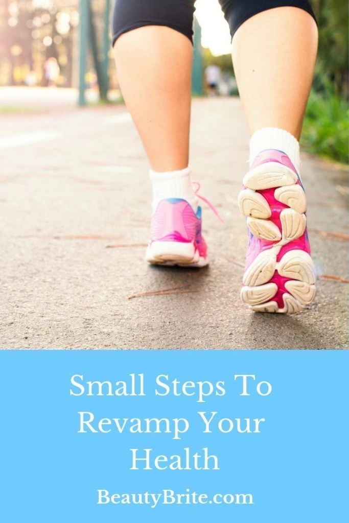 Small Steps To Revamp Your Health