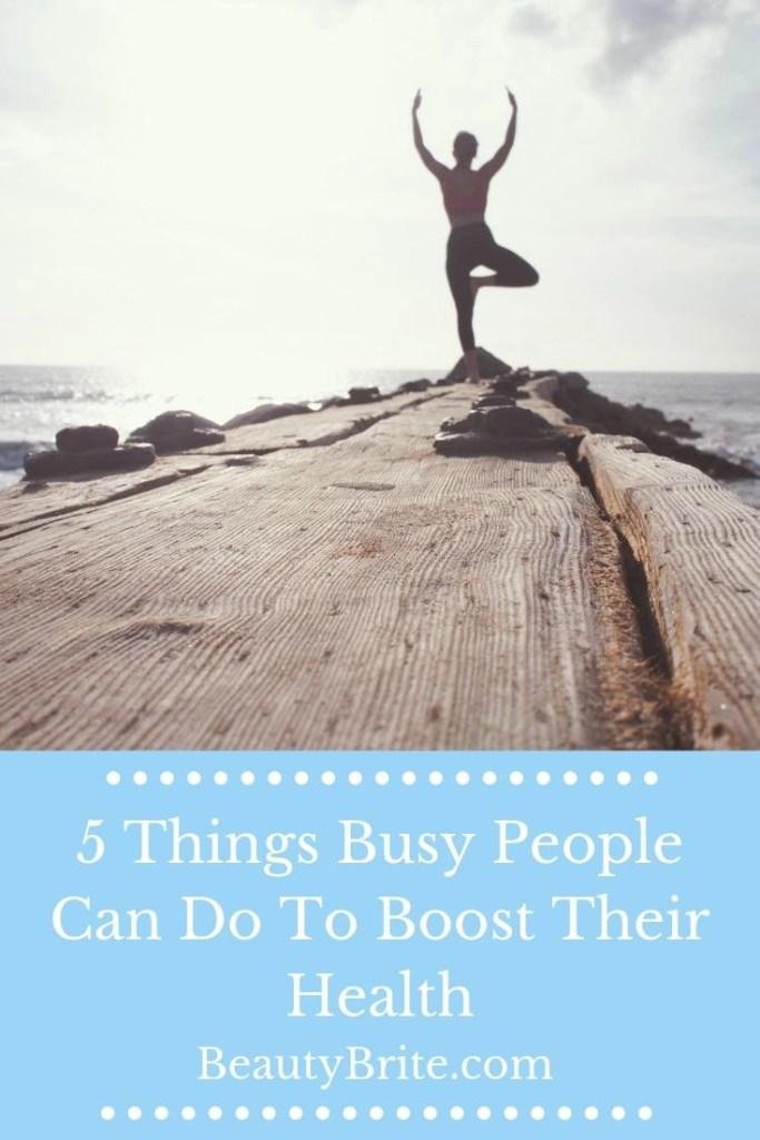 5 Things Busy People Can Do To Boost Their Health