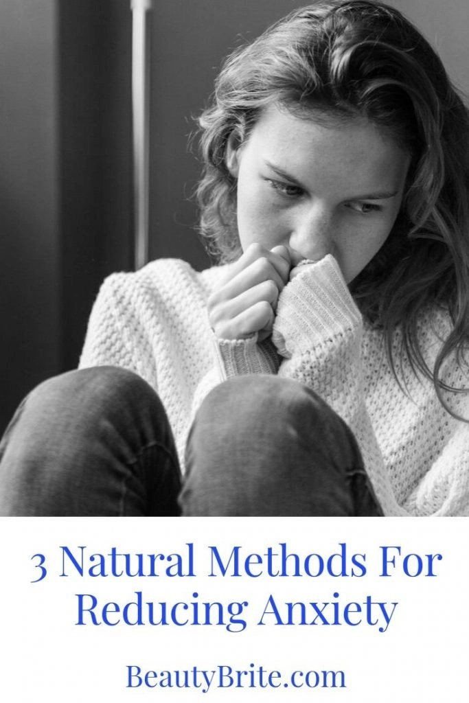 3 Natural Methods For Reducing Anxiety