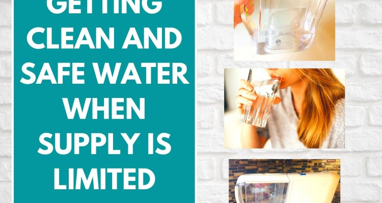 Getting Clean and Safe Water When Supply is Limited