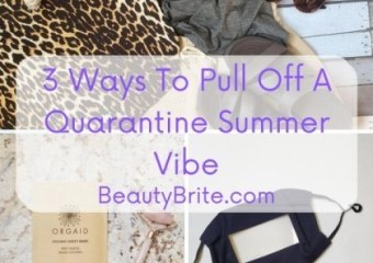 3 Ways To Pull Off A Quarantine Summer Vibe