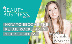 BBP 025 : How to Become The Retail Rockstar in Your Business with Daniela Woerner