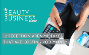 BBP 055 : 12 Reception Area Mistakes that Are Costing You Money