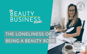 BBP 061 : The Loneliness of Being a Beauty Boss with Kerry Beavis