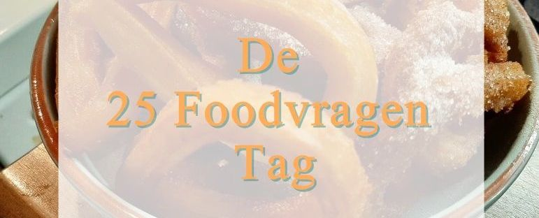 De 25 Foodvragen Tag 63 food De 25 Foodvragen Tag Food & Drinks