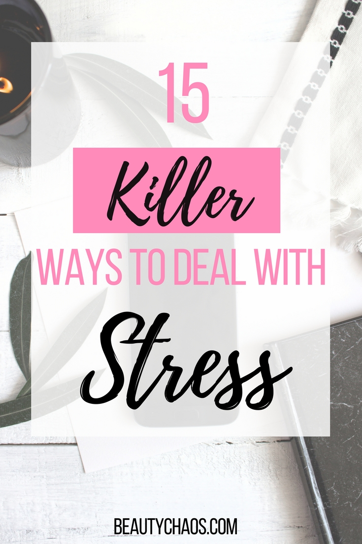 15 Killer Ways to Deal with Stress Pin - Beauty Chaos
