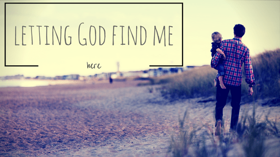 letting God find me