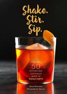 Shake. Stir. Sip.: More than 50 Effortless Cocktails Made in Equal PartsbyKara Newman