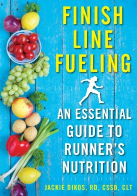 Finish Line FuelingAn Essential Guide to Runner's Nutrition byJackie Dikos,RD, CSSD, CLT