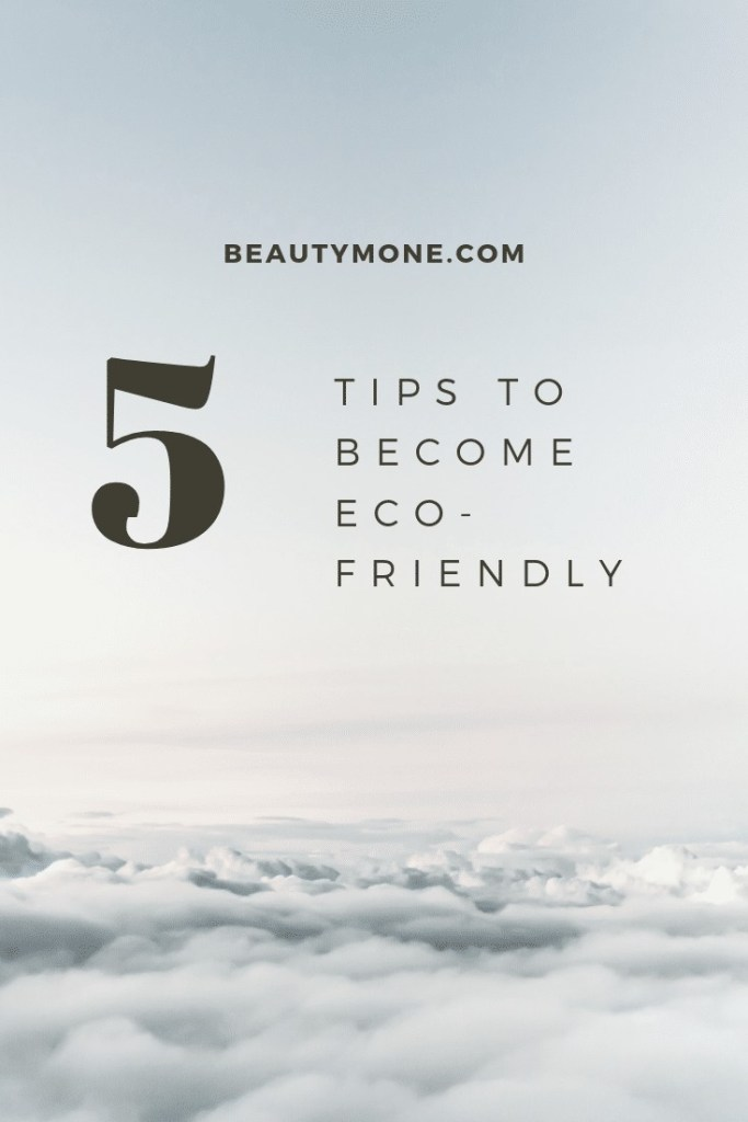 5 Ways To Make Your Beauty Routine Eco-Friendly