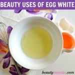 10 Amazing Beauty Benefits of Egg White