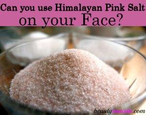 Can I Use Himalayan Pink Salt on My Face?