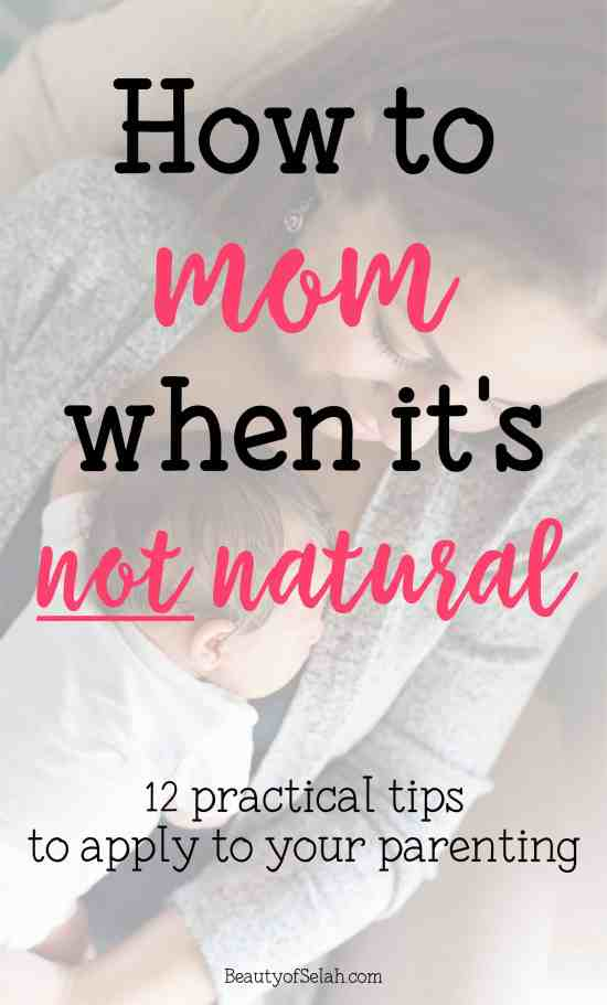 how to mom when it's not natural 12 practical tips to apply to your parenting