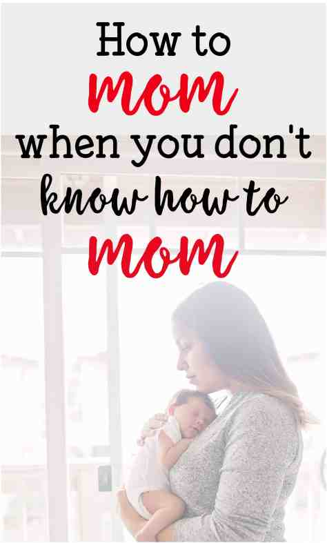 how to mom when you don't know how to mom 12 practical tips to help you become a more natural parent