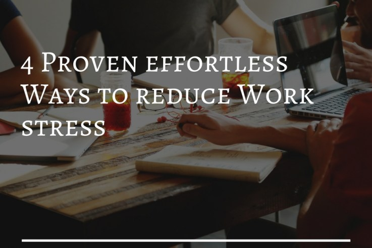 Never let work stress get the best of you. Scientific studies have reported that stress triggers reactions in body that can affect digestive system, immunity, cognition and heart health. Read on to know the 4 proven effortless ways to reduce your work stress.