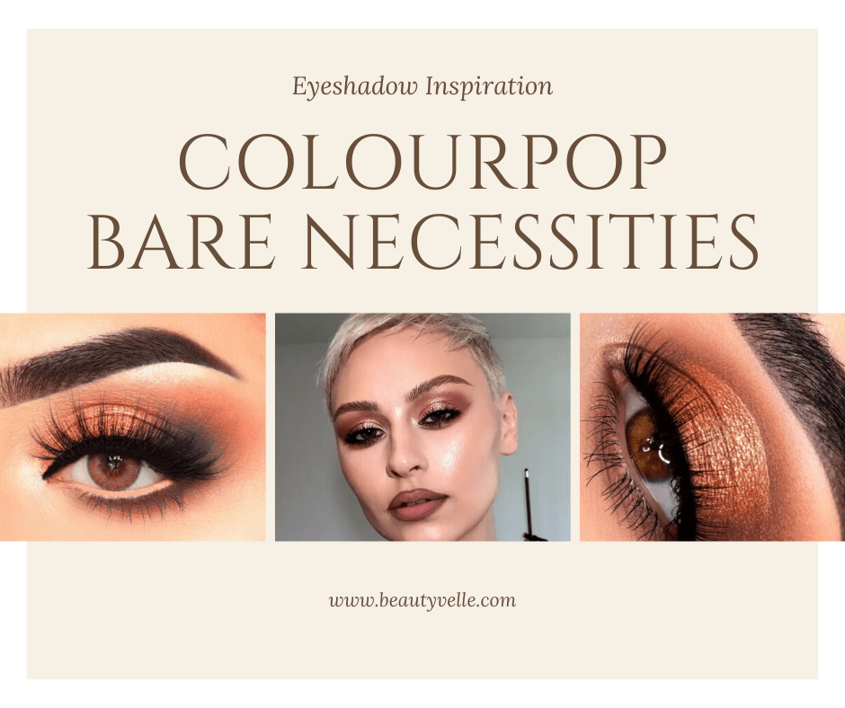 Eyeshadow Inspiration - Colourpop's Bare Necessities Palette