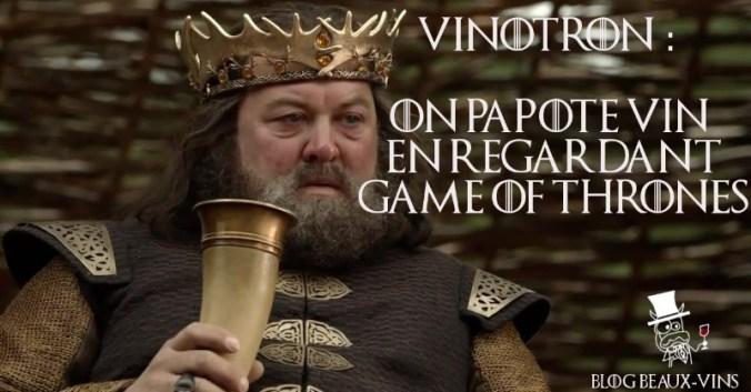 Blog vin Beaux-Vins ordre dégustation vins oenologie vinotron game of thrones