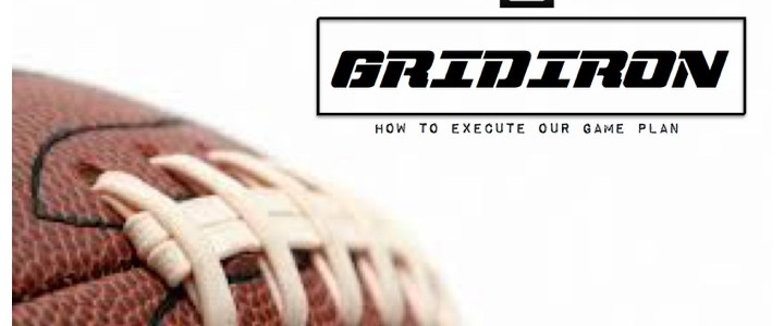 Gridiron – How to Execute Our Game Plan – Part 2