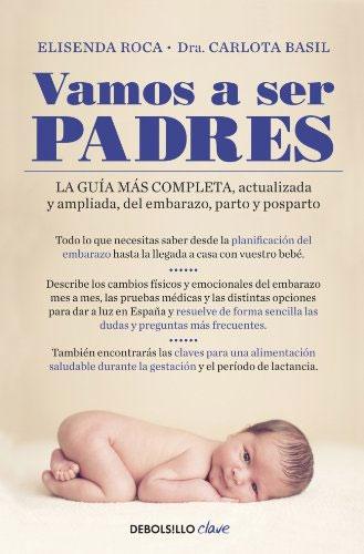 Vamos a ser padres: La guía más completa, actualizada y ampliada, del embarazo, parto y posparto de Elisenda Roca y Carlota Basil.