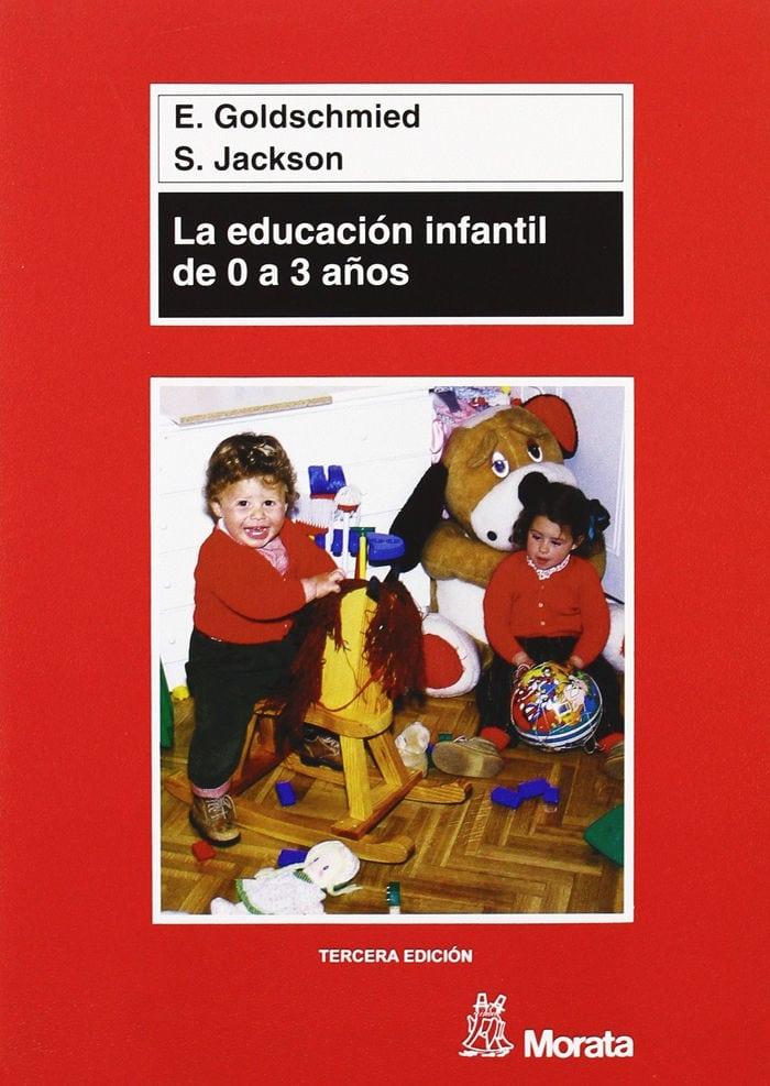La educación infantil de 0 a 3 años de Elinor Goldschmied y S. Jackson