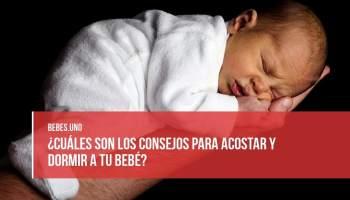 ¿Cuáles son los consejos para acostar y dormir a tu bebé?