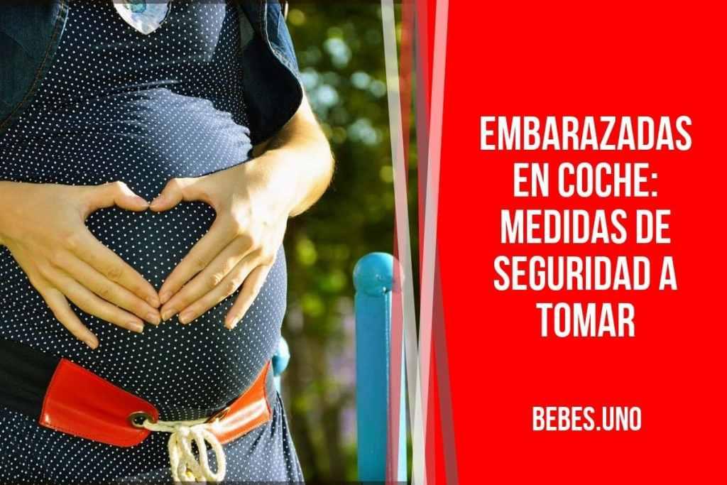 ¿Qué medidas de seguridad hay que tomar cuando se esta embarazada y te montas en un coche?