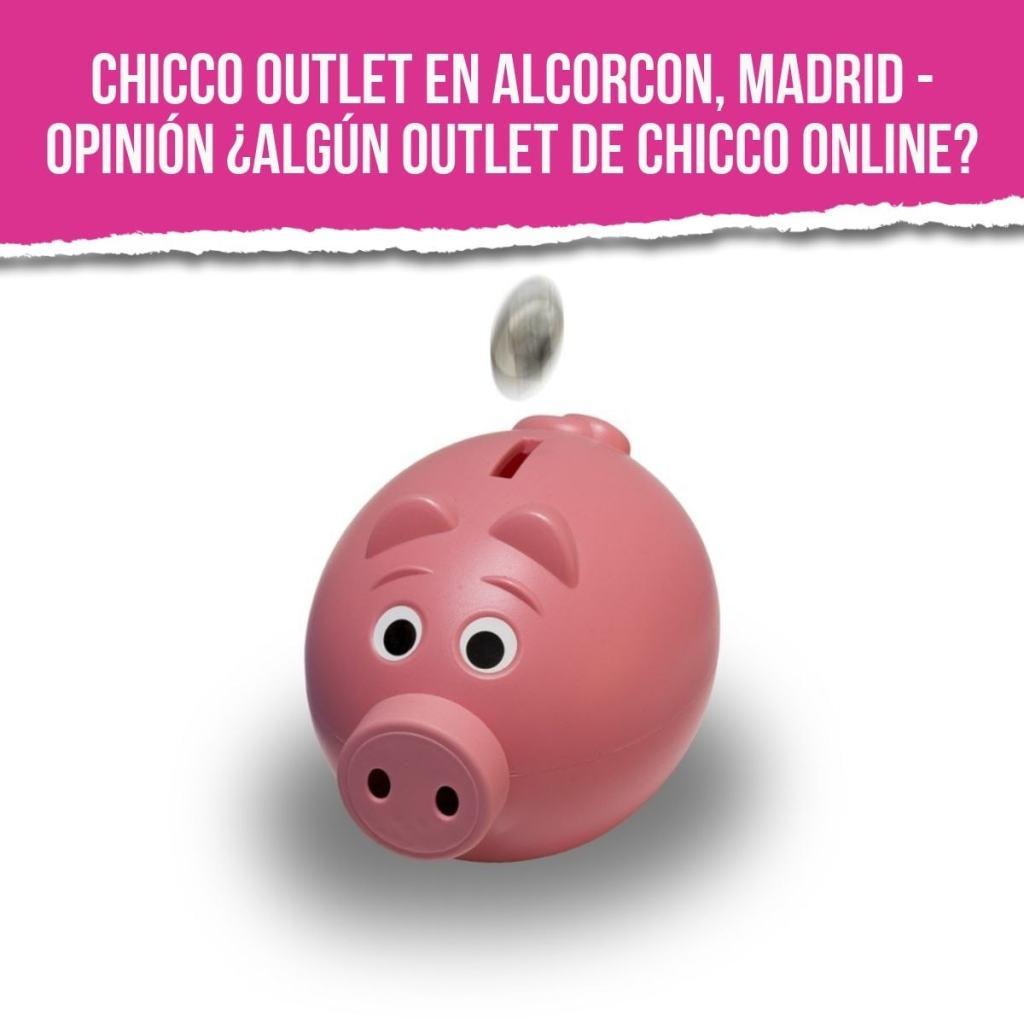 Chicco Outlet en Alcorcon, Madrid - Opinión ¿Algún outlet de Chicco online?