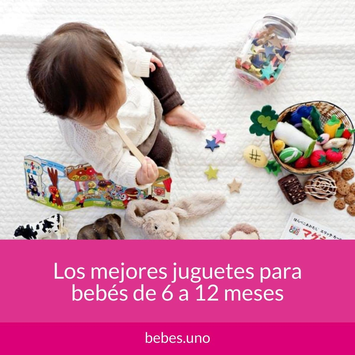 Los mejores juguetes para bebés de 6 a 12 meses: consejos y recomendaciones