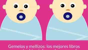 Gemelos y mellizos: los mejores libros para estar bien informado en caso de un embarazo múltiple