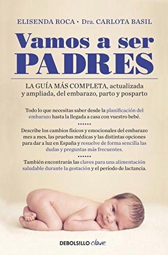 Vamos a ser padres: La guía más completa, actualizada y ampliada de embarazo, parto y posparto