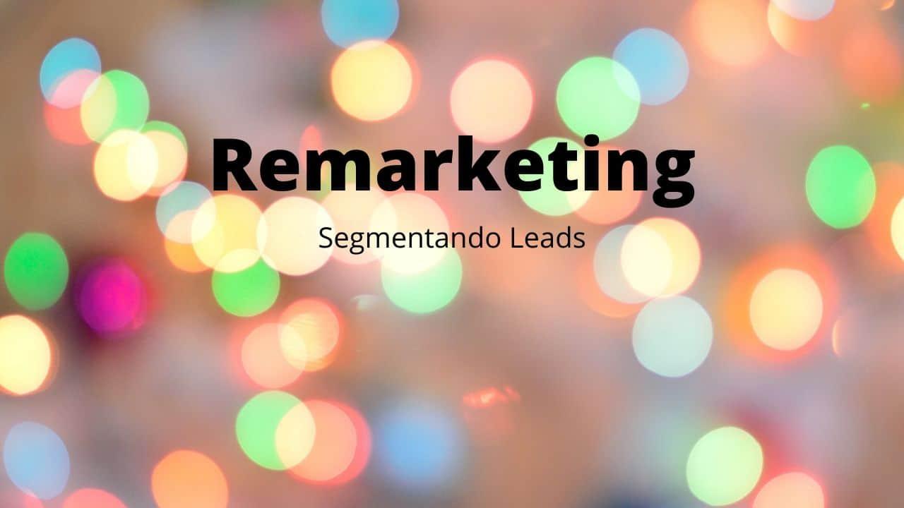 Usando o Remarketing para Segmentar Leads Qualificados – Os Bons e os Ruins