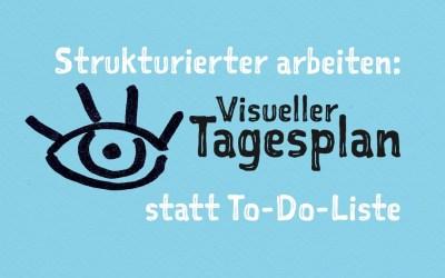 Strukturierter arbeiten: Visueller Tagesplan statt To-Do-Liste