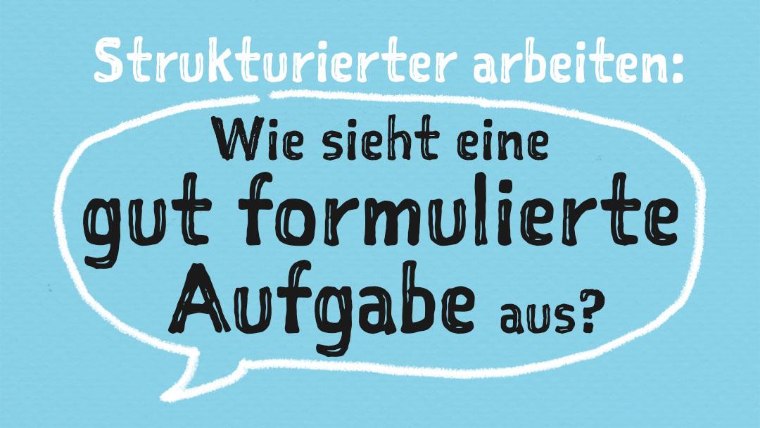 wie-sieht-eine-gut-formulierte-aufgabe-aus © Viktoria Cvetković bebildert.eu