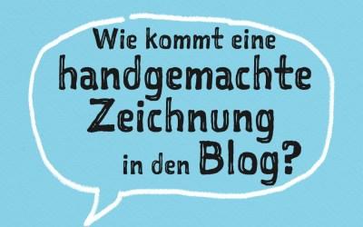 Wie kommt eine analoge Zeichnung in den digitalen Blogartikel?