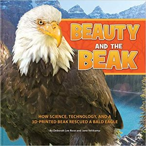 Beauty and the Beak: How Science, Technology, and a 3D-Printed Beak Rescued a Bald Eagle book cover