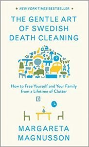 The Gentle Art of Swedish Death Cleaning: How to Free Yourself and Your Family from a Lifetime of Clutter book cover