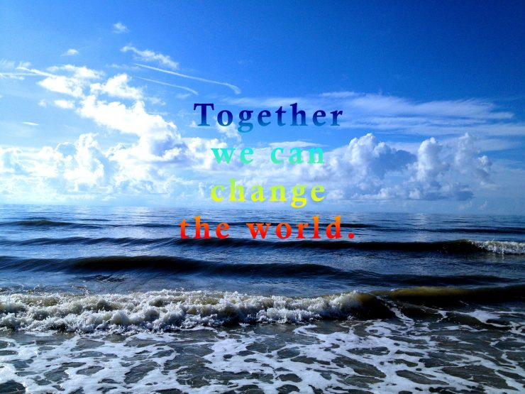 "Ocean picture with text, ""Together we can change the world."" Photo by me."