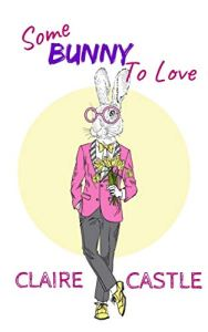 Some Bunny To Love by Claire Castle