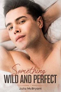 Something Wild and Perfect by Julia McBryant