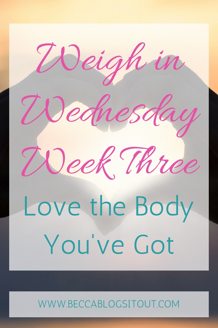 Weigh in Wednesday Week 4 Love the Body You've Got