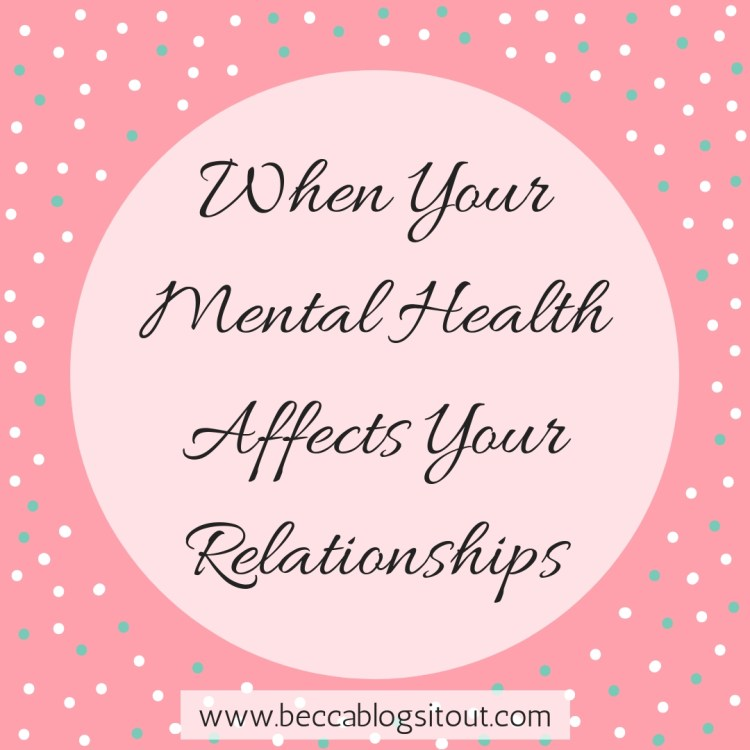 When Your Mental Health Affects Your Relationships