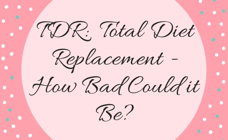 TDR: Total Diet Replacement - How Bad Could it Be?