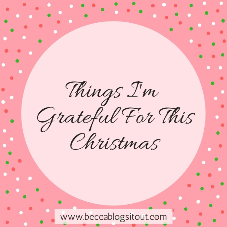 Things I'm Grateful For This Christmas